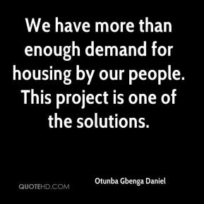 We have more than enough demand for housing by our people. This project is one of the solutions.