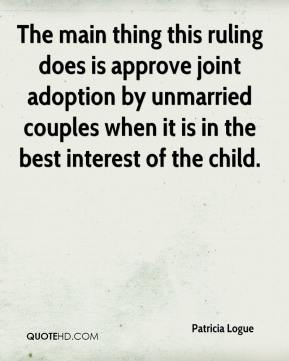 Patricia Logue  - The main thing this ruling does is approve joint adoption by unmarried couples when it is in the best interest of the child.