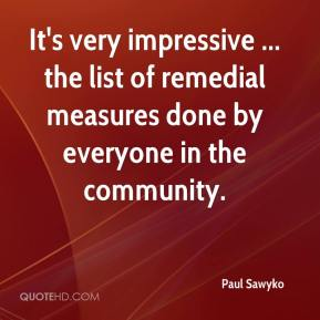 Paul Sawyko  - It's very impressive ... the list of remedial measures done by everyone in the community.