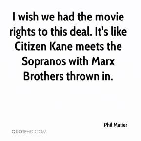 Phil Matier  - I wish we had the movie rights to this deal. It's like Citizen Kane meets the Sopranos with Marx Brothers thrown in.
