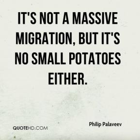 Philip Palaveev  - It's not a massive migration, but it's no small potatoes either.