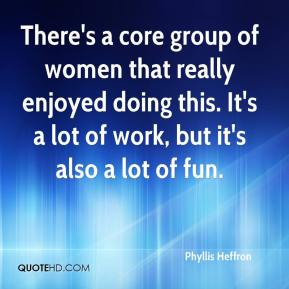 Phyllis Heffron  - There's a core group of women that really enjoyed doing this. It's a lot of work, but it's also a lot of fun.
