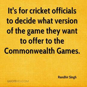 Randhir Singh  - It's for cricket officials to decide what version of the game they want to offer to the Commonwealth Games.