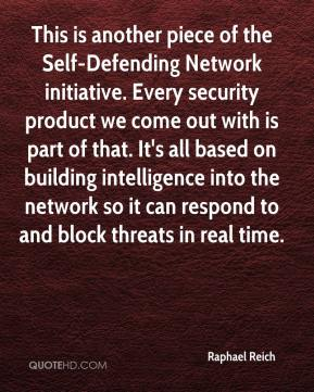 Raphael Reich  - This is another piece of the Self-Defending Network initiative. Every security product we come out with is part of that. It's all based on building intelligence into the network so it can respond to and block threats in real time.