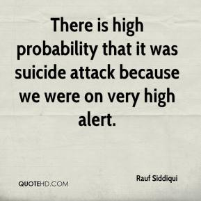 Rauf Siddiqui  - There is high probability that it was suicide attack because we were on very high alert.