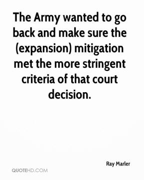 Ray Marler  - The Army wanted to go back and make sure the (expansion) mitigation met the more stringent criteria of that court decision.