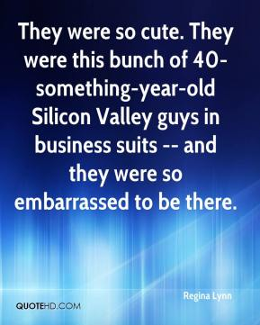 Regina Lynn  - They were so cute. They were this bunch of 40-something-year-old Silicon Valley guys in business suits -- and they were so embarrassed to be there.