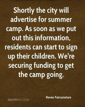 Renée Fairconeture  - Shortly the city will advertise for summer camp. As soon as we put out this information, residents can start to sign up their children. We're securing funding to get the camp going.