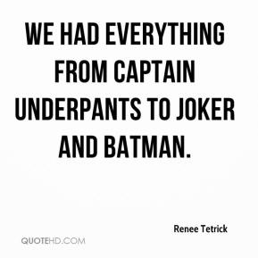 Renee Tetrick  - We had everything from Captain Underpants to Joker and Batman.