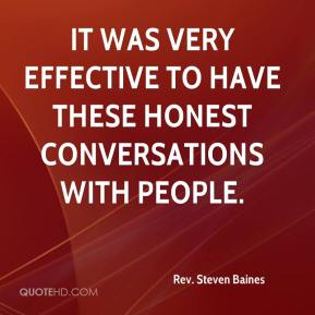 It was very effective to have these honest conversations with people.