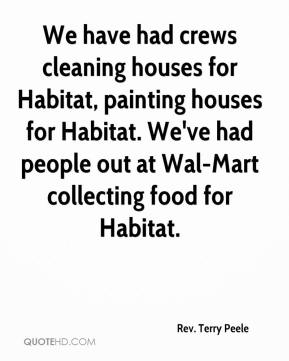 Rev. Terry Peele  - We have had crews cleaning houses for Habitat, painting houses for Habitat. We've had people out at Wal-Mart collecting food for Habitat.
