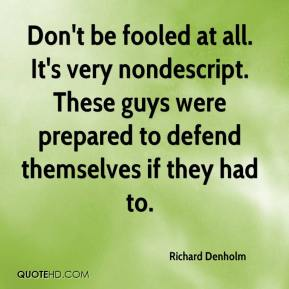 Richard Denholm  - Don't be fooled at all. It's very nondescript. These guys were prepared to defend themselves if they had to.