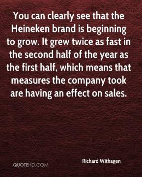 Richard Withagen  - You can clearly see that the Heineken brand is beginning to grow. It grew twice as fast in the second half of the year as the first half, which means that measures the company took are having an effect on sales.
