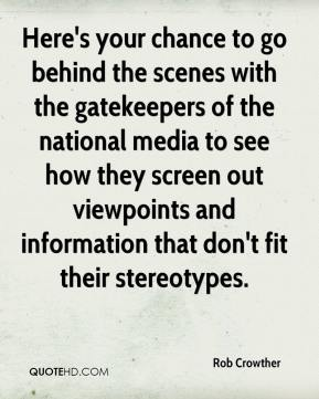 Rob Crowther  - Here's your chance to go behind the scenes with the gatekeepers of the national media to see how they screen out viewpoints and information that don't fit their stereotypes.
