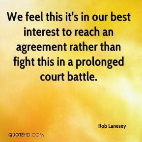 Rob Lanesey  - We feel this it's in our best interest to reach an agreement rather than fight this in a prolonged court battle.