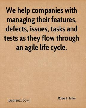 Robert Holler  - We help companies with managing their features, defects, issues, tasks and tests as they flow through an agile life cycle.
