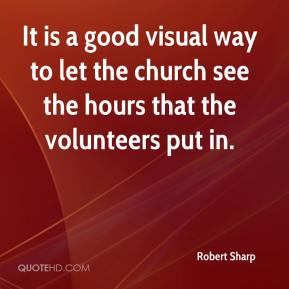 Robert Sharp  - It is a good visual way to let the church see the hours that the volunteers put in.
