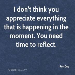 Ron Cey  - I don't think you appreciate everything that is happening in the moment. You need time to reflect.