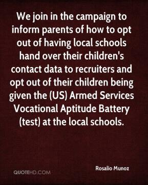 We join in the campaign to inform parents of how to opt out of having local schools hand over their children's contact data to recruiters and opt out of their children being given the (US) Armed Services Vocational Aptitude Battery (test) at the local schools.