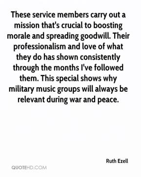 Ruth Ezell  - These service members carry out a mission that's crucial to boosting morale and spreading goodwill. Their professionalism and love of what they do has shown consistently through the months I've followed them. This special shows why military music groups will always be relevant during war and peace.