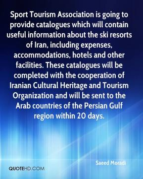 Saeed Moradi  - Sport Tourism Association is going to provide catalogues which will contain useful information about the ski resorts of Iran, including expenses, accommodations, hotels and other facilities. These catalogues will be completed with the cooperation of Iranian Cultural Heritage and Tourism Organization and will be sent to the Arab countries of the Persian Gulf region within 20 days.