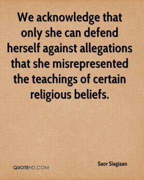 We acknowledge that only she can defend herself against allegations that she misrepresented the teachings of certain religious beliefs.
