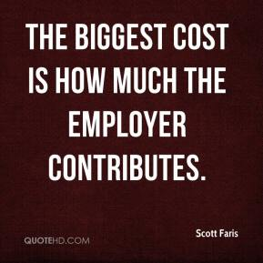 Scott Faris  - The biggest cost is how much the employer contributes.