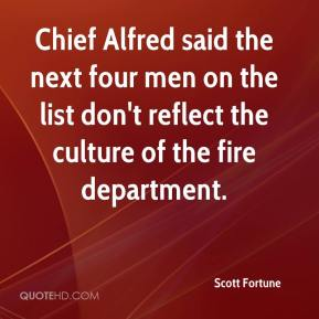 Scott Fortune  - Chief Alfred said the next four men on the list don't reflect the culture of the fire department.