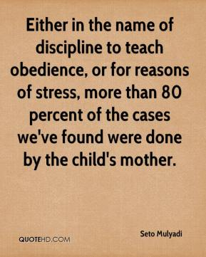 Seto Mulyadi  - Either in the name of discipline to teach obedience, or for reasons of stress, more than 80 percent of the cases we've found were done by the child's mother.