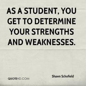 As a student, you get to determine your strengths and weaknesses.