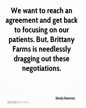 Sheila Ramirez  - We want to reach an agreement and get back to focusing on our patients. But, Brittany Farms is needlessly dragging out these negotiations.