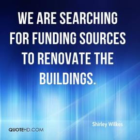 Shirley Wilkes  - We are searching for funding sources to renovate the buildings.