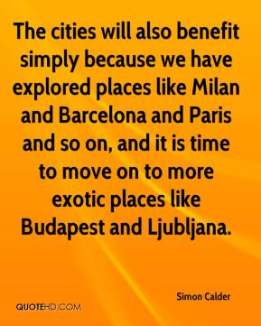 Simon Calder  - The cities will also benefit simply because we have explored places like Milan and Barcelona and Paris and so on, and it is time to move on to more exotic places like Budapest and Ljubljana.