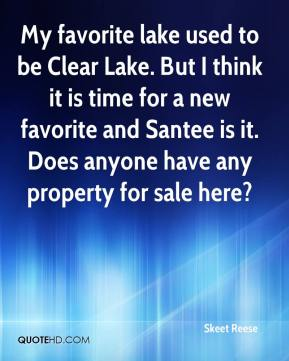 Skeet Reese  - My favorite lake used to be Clear Lake. But I think it is time for a new favorite and Santee is it. Does anyone have any property for sale here?