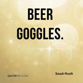 Smash Mouth  - Beer Goggles.