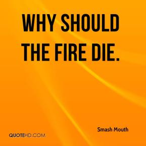 Smash Mouth  - Why Should the Fire Die.