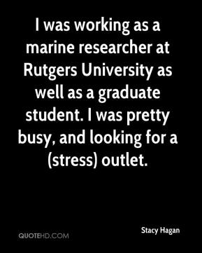 Stacy Hagan  - I was working as a marine researcher at Rutgers University as well as a graduate student. I was pretty busy, and looking for a (stress) outlet.