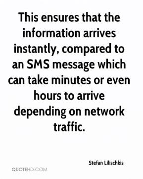 Stefan Lilischkis  - This ensures that the information arrives instantly, compared to an SMS message which can take minutes or even hours to arrive depending on network traffic.