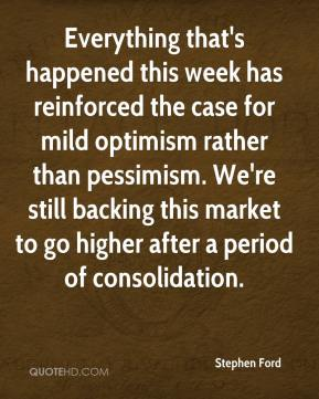 Stephen Ford  - Everything that's happened this week has reinforced the case for mild optimism rather than pessimism. We're still backing this market to go higher after a period of consolidation.