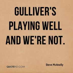 Gulliver's playing well and we're not.