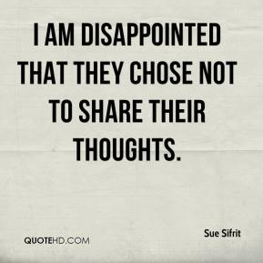 Sue Sifrit  - I am disappointed that they chose not to share their thoughts.