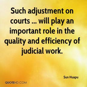 Sun Huapu  - Such adjustment on courts ... will play an important role in the quality and efficiency of judicial work.