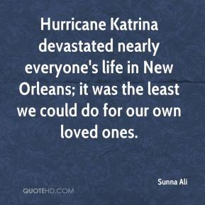 Sunna Ali  - Hurricane Katrina devastated nearly everyone's life in New Orleans; it was the least we could do for our own loved ones.
