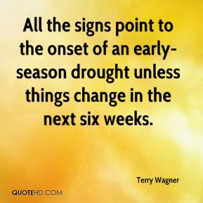 Terry Wagner  - All the signs point to the onset of an early-season drought unless things change in the next six weeks.