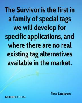 Timo Lindstrom  - The Survivor is the first in a family of special tags we will develop for specific applications, and where there are no real existing tag alternatives available in the market.