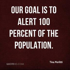 Tina Merlitti  - Our goal is to alert 100 percent of the population.