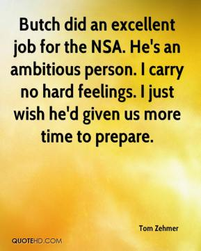 Tom Zehmer  - Butch did an excellent job for the NSA. He's an ambitious person. I carry no hard feelings. I just wish he'd given us more time to prepare.