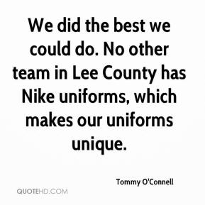 Tommy O'Connell  - We did the best we could do. No other team in Lee County has Nike uniforms, which makes our uniforms unique.