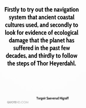 Torgeir Saeverud Higraff  - Firstly to try out the navigation system that ancient coastal cultures used, and secondly to look for evidence of ecological damage that the planet has suffered in the past few decades, and thirdly to follow the steps of Thor Heyerdahl.