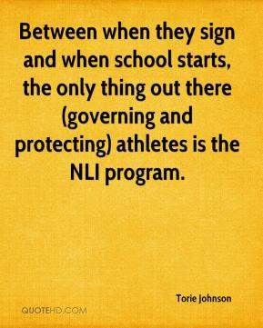 Torie Johnson  - Between when they sign and when school starts, the only thing out there (governing and protecting) athletes is the NLI program.